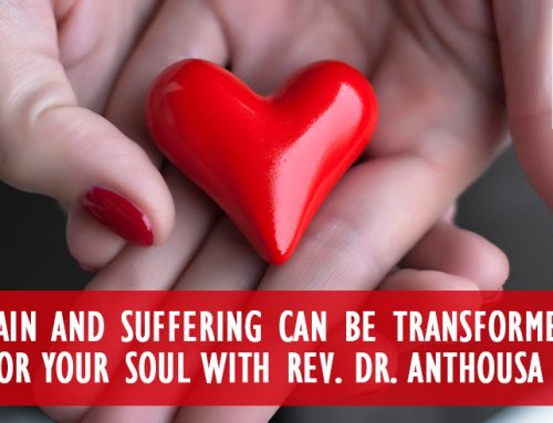 How Pain And Suffering Can Be Transformed Into Gifts For Your Soul With Rev. Dr. Anthousa Helena